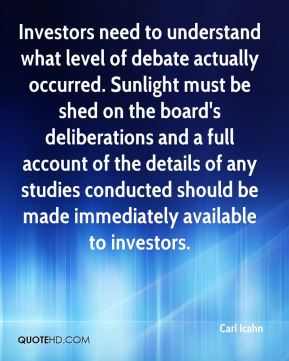 Investors need to understand what level of debate actually occurred. Sunlight must be shed on the board's deliberations and a full account of the details of any studies conducted should be made immediately available to investors.