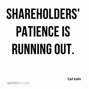 Carl Icahn - shareholders' patience is running out.