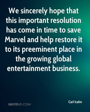 Carl Icahn - We sincerely hope that this important resolution has come in time to save Marvel and help restore it to its preeminent place in the growing global entertainment business.