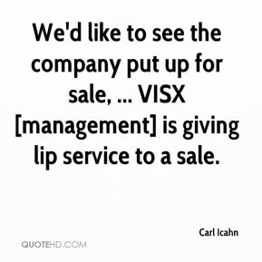 Carl Icahn - We'd like to see the company put up for sale, ... VISX [management] is giving lip service to a sale.