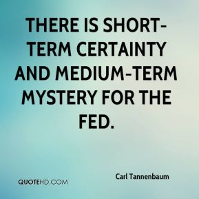 Carl Tannenbaum - There is short-term certainty and medium-term mystery for the Fed.
