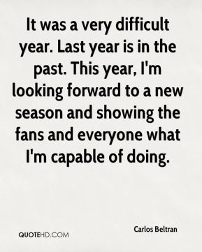 It was a very difficult year. Last year is in the past. This year, I'm looking forward to a new season and showing the fans and everyone what I'm capable of doing.