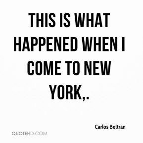 This is what happened when I come to New York.