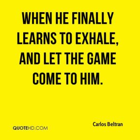 When he finally learns to exhale, and let the game come to him.