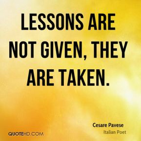 Lessons are not given, they are taken.