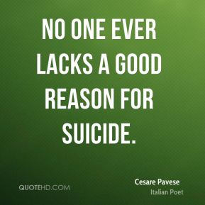 No one ever lacks a good reason for suicide.