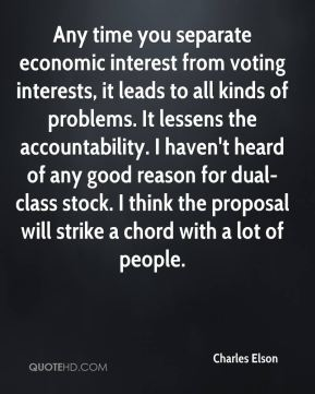 Charles Elson - Any time you separate economic interest from voting interests, it leads to all kinds of problems. It lessens the accountability. I haven't heard of any good reason for dual-class stock. I think the proposal will strike a chord with a lot of people.