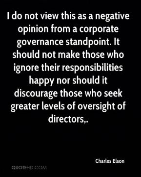 Charles Elson - I do not view this as a negative opinion from a corporate governance standpoint. It should not make those who ignore their responsibilities happy nor should it discourage those who seek greater levels of oversight of directors.