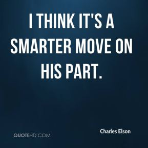 Charles Elson - I think it's a smarter move on his part.