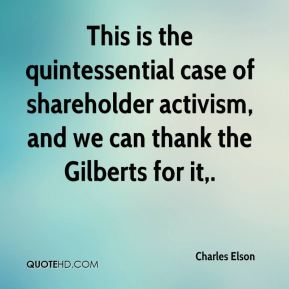 This is the quintessential case of shareholder activism, and we can thank the Gilberts for it.