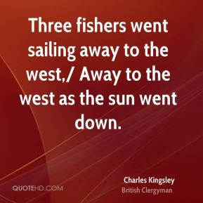 Three fishers went sailing away to the west,/ Away to the west as the sun went down.