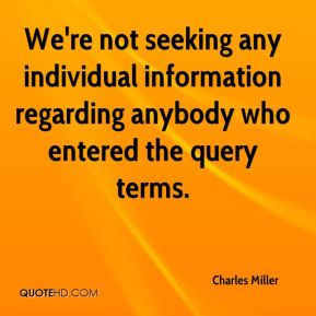 We're not seeking any individual information regarding anybody who entered the query terms.