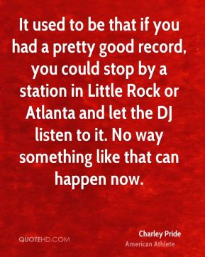 It used to be that if you had a pretty good record, you could stop by a station in Little Rock or Atlanta and let the DJ listen to it. No way something like that can happen now.