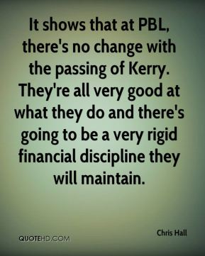 Chris Hall - It shows that at PBL, there's no change with the passing of Kerry. They're all very good at what they do and there's going to be a very rigid financial discipline they will maintain.