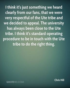 I think it's just something we heard clearly from our fans, that we were very respectful of the Ute tribe and we decided to appeal. The university has always been close to the Ute tribe. I think it's standard operating procedure to be in touch with the Ute tribe to do the right thing.