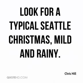 Look for a typical Seattle Christmas, mild and rainy.