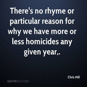 There's no rhyme or particular reason for why we have more or less homicides any given year.