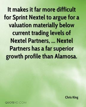 Chris King - It makes it far more difficult for Sprint Nextel to argue for a valuation materially below current trading levels of Nextel Partners, ... Nextel Partners has a far superior growth profile than Alamosa.