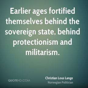 Earlier ages fortified themselves behind the sovereign state, behind protectionism and militarism.