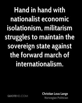 Hand in hand with nationalist economic isolationism, militarism struggles to maintain the sovereign state against the forward march of internationalism.