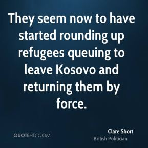 They seem now to have started rounding up refugees queuing to leave Kosovo and returning them by force.