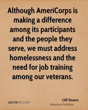 Although AmeriCorps is making a difference among its participants and the people they serve, we must address homelessness and the need for job training among our veterans.