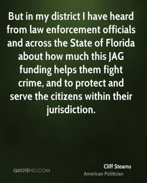 But in my district I have heard from law enforcement officials and across the State of Florida about how much this JAG funding helps them fight crime, and to protect and serve the citizens within their jurisdiction.