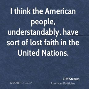 I think the American people, understandably, have sort of lost faith in the United Nations.