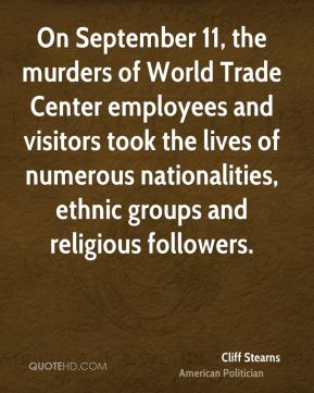 On September 11, the murders of World Trade Center employees and visitors took the lives of numerous nationalities, ethnic groups and religious followers.