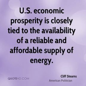 Cliff Stearns - U.S. economic prosperity is closely tied to the availability of a reliable and affordable supply of energy.