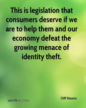 Cliff Stearns - This is legislation that consumers deserve if we are to help them and our economy defeat the growing menace of identity theft.
