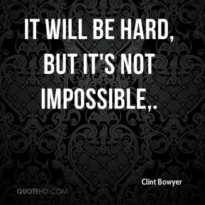 Clint Bowyer - It will be hard, but it's not impossible.