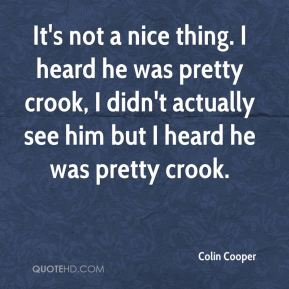 Colin Cooper - It's not a nice thing. I heard he was pretty crook, I didn't actually see him but I heard he was pretty crook.