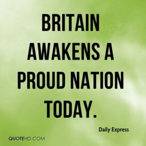 Daily Express - Britain awakens a proud nation today.