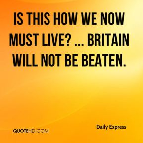 Daily Express - Is this how we now must live? ... Britain will not be beaten.