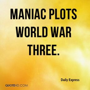 Daily Express - Maniac plots world war three.