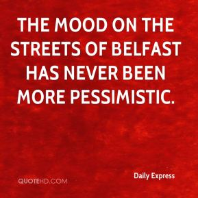 Daily Express - The mood on the streets of Belfast has never been more pessimistic.