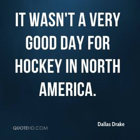 Dallas Drake - It wasn't a very good day for hockey in North America.