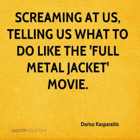 Darius Kasparaitis - screaming at us, telling us what to do like the 'Full Metal Jacket' movie.