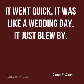 Darren McCarty - It went quick, it was like a wedding day. It just blew by.