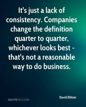 David Blitzer - It's just a lack of consistency. Companies change the definition quarter to quarter, whichever looks best - that's not a reasonable way to do business.