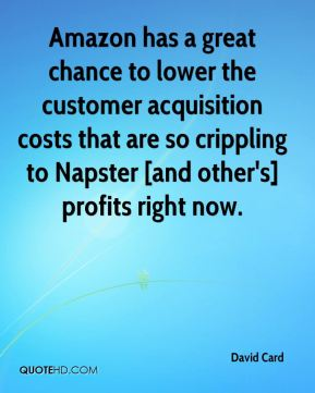 David Card - Amazon has a great chance to lower the customer acquisition costs that are so crippling to Napster [and other's] profits right now.