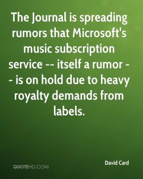 David Card - The Journal is spreading rumors that Microsoft's music subscription service -- itself a rumor -- is on hold due to heavy royalty demands from labels.