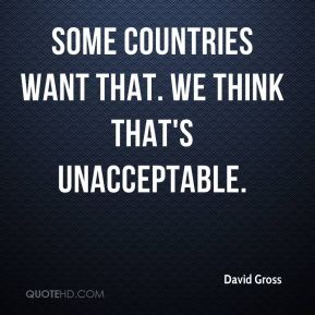 Some countries want that. We think that's unacceptable.