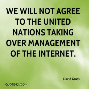We will not agree to the United Nations taking over management of the internet.