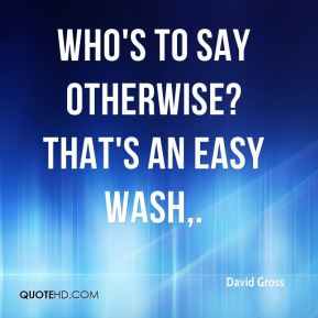 Who's to say otherwise? That's an easy wash.