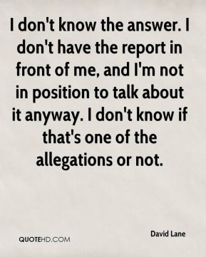 David Lane - I don't know the answer. I don't have the report in front of me, and I'm not in position to talk about it anyway. I don't know if that's one of the allegations or not.