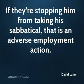 David Lane - If they're stopping him from taking his sabbatical, that is an adverse employment action.