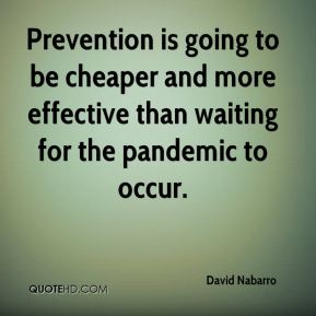 Prevention is going to be cheaper and more effective than waiting for the pandemic to occur.