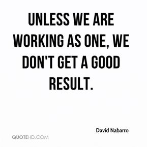 Unless we are working as one, we don't get a good result.